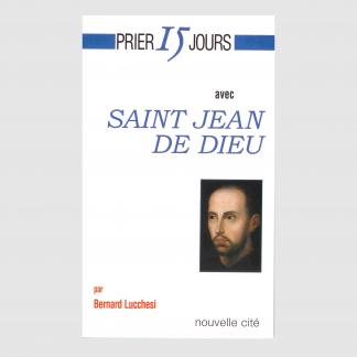 Prier 15 jours avec saint Jean de Dieu