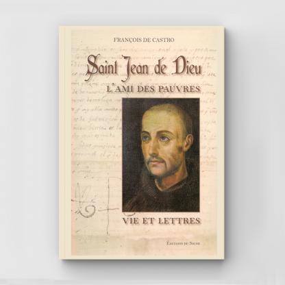 Saint Jean de Dieu, l'ami des pauvres, vie et lettres