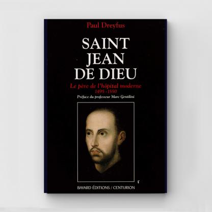 Saint Jean de Dieu, le père de l'hôpital moderne
