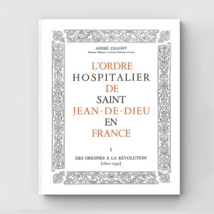L'Ordre Hospitalier de Saint Jean de Dieu en France Tome 1 : Avant la Révolution