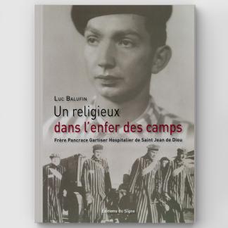Un religieux dans l'enfer des camps : frère Pancrace Gartiser hospitalier de Saint Jean de Dieu