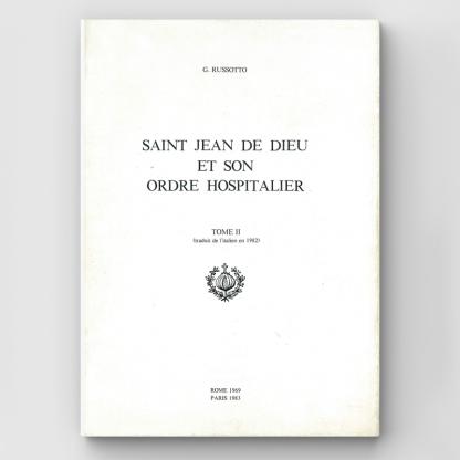 Saint Jean de Dieu et son Ordre Hospitalier Tome 2