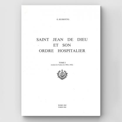 Saint Jean de Dieu et son Ordre Hospitalier Tome 1